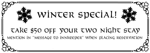 Winter Special - Take $50 off your two-night stay. Mention in 'Message to Innkeeper' when placing reservation.